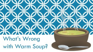 What's Wrong with Warm Soup