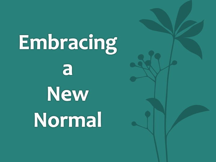 Embracing a New Normal