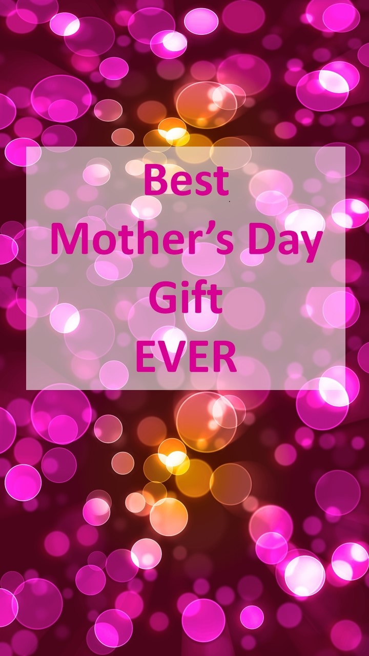 The best mother s day gift ever for The best mothers day gift