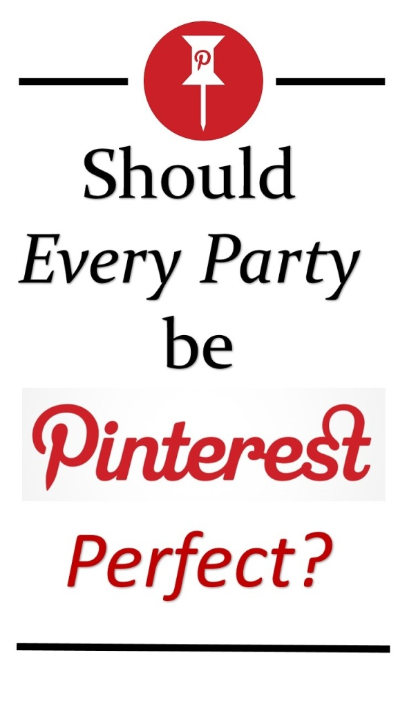 Should Every Party Be Pinterest Perfect